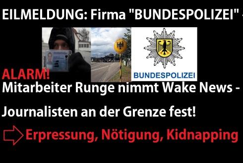 EILMELDUNG - BUNDESPOLIZEI-FIRMA nimmte Wake News Journalisten fest!