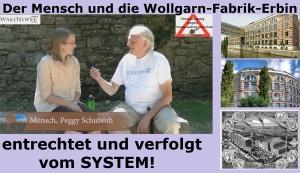 Der Mensch und die Wollgarn-Fabrik-Erbin Peggy - entrechtet und verfolgt vom SYSTEM!