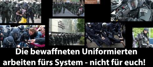 Die bewaffneten Uniformierten arbeiten fürs System - nicht für euch