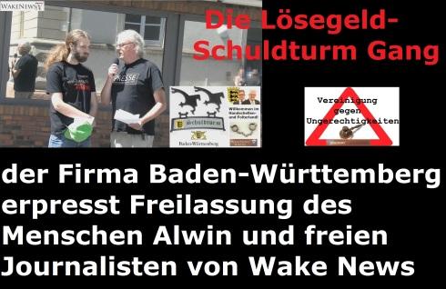 Die Lösegeld-Schuldturm Gang der Firma Baden-Württemberg erpresst Freilassung des Menschen Alwin und freien Journalisten von Wake News